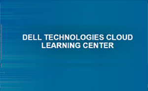 Dell Technologies Cloud Learning Center